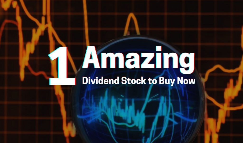 one amazing dividend stock to buy now