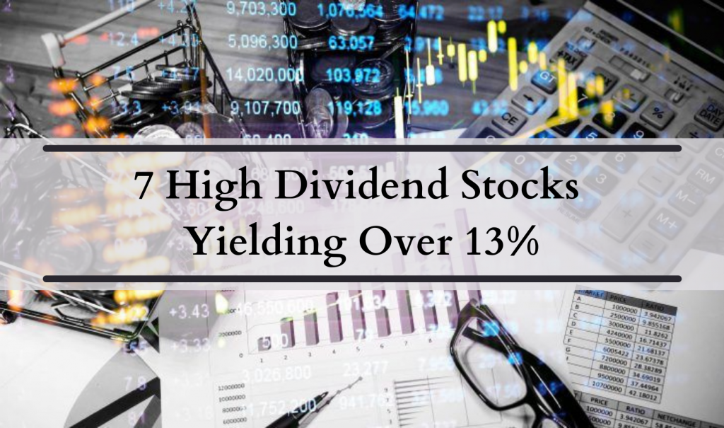 7 high dividend stocks yielding over 13