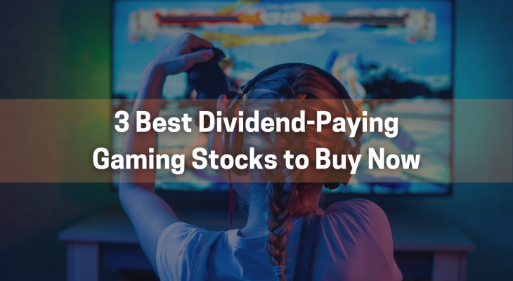 3 best dividend paying gaming stocks to buy now