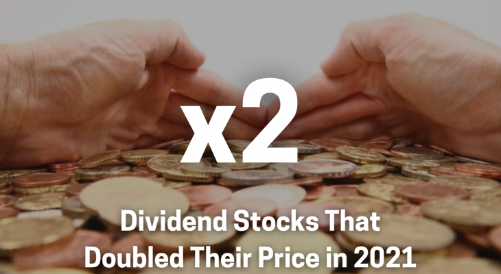 dividend stocks that doubled their price in 2021