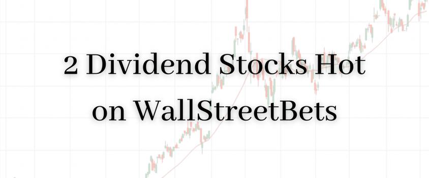 2 Dividend Stocks Trending on WallStreetBets