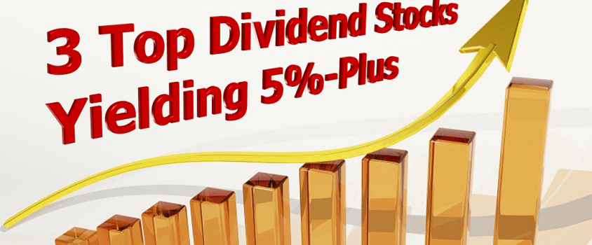 3 Top Dividend Stocks Yielding 5%-Plus