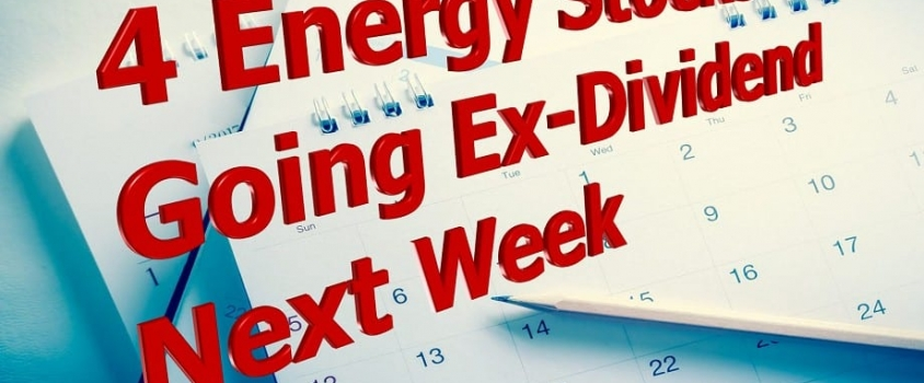 4 Energy Stocks Going Ex-Dividend Next Week You Should Consider