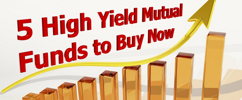 5 High Yield Mutual Funds to Buy Now