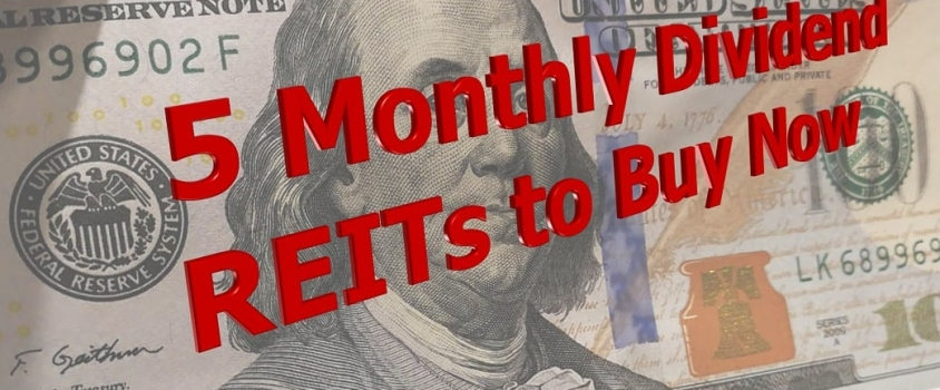 5 Monthly Dividend REITs to Buy Now