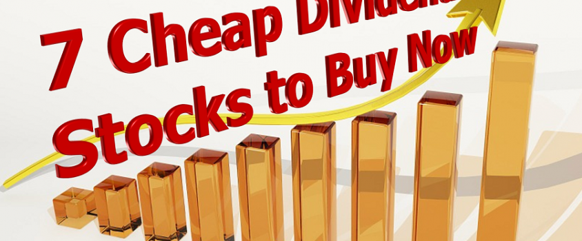 7 Cheap Dividend Stocks to Buy Now