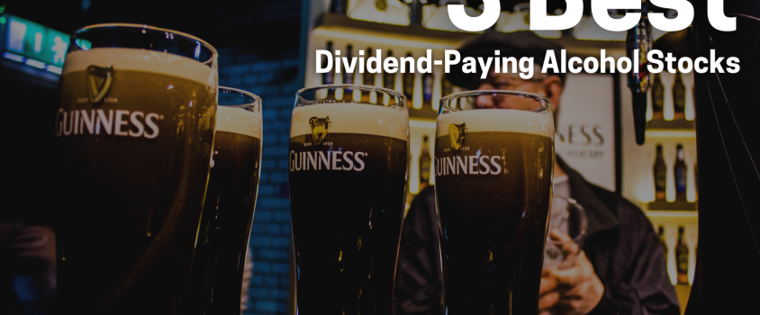 3 Best Dividend-Paying Alcohol Stocks to Buy Now