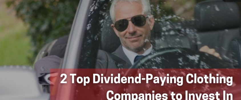 2 Top Dividend-Paying Clothing Companies to Invest In