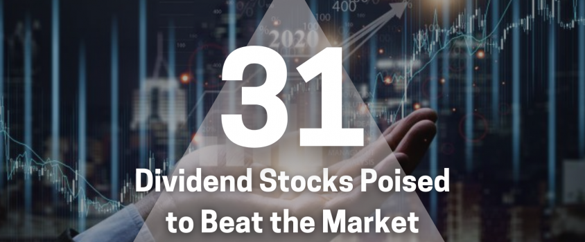31 Dividend Stocks Poised To Beat The Market