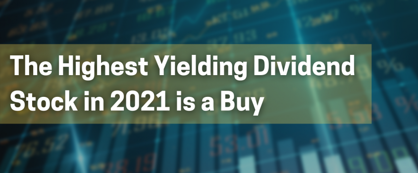 The Highest Yielding Dividend Stock in 2021 is a Buy