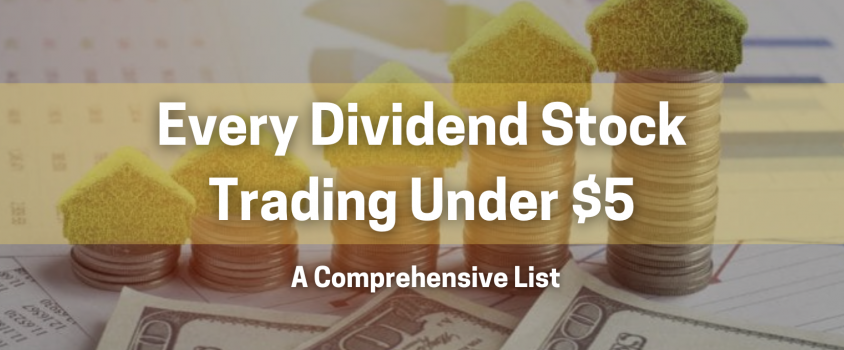 Every Dividend Stock Trading Under $5 — A Comprehensive List