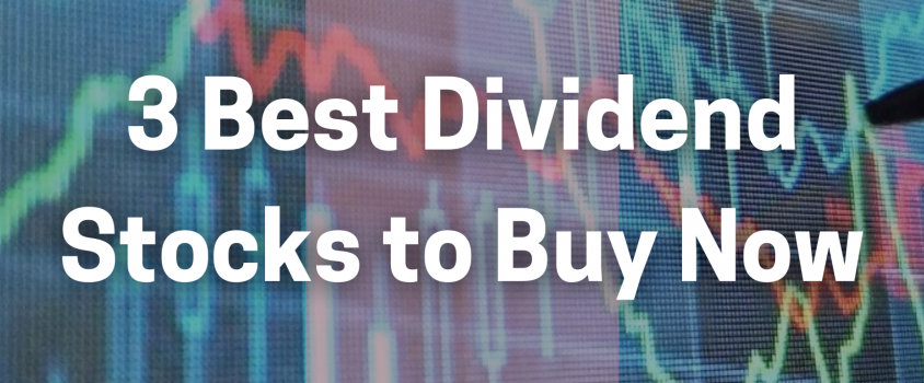 3 Best Dividend Stocks to Buy Now