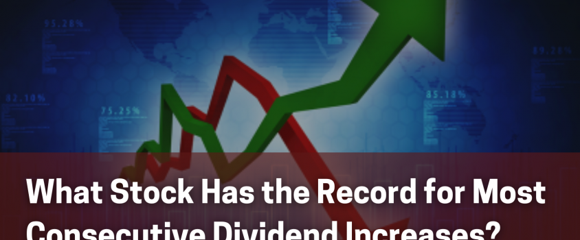 What Stock Has the Record for Most Consecutive Dividend Increases?