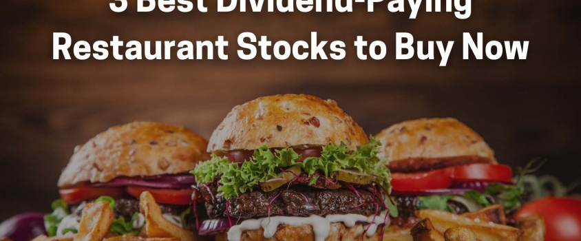 3 Best Dividend-Paying Restaurant Stocks to Buy Now