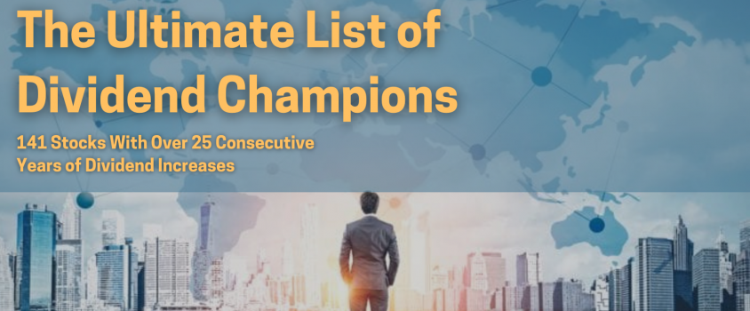The Ultimate List of Dividend Champions — 141 Stocks With Over 25 Consecutive Years of Dividend Increases