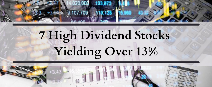 7 High Dividend Stocks Yielding Over 13%