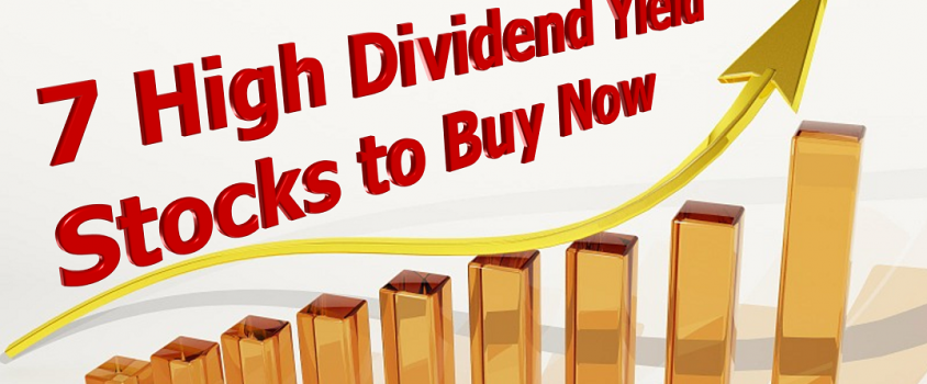 7 High Dividend Yield Stocks to Buy Now