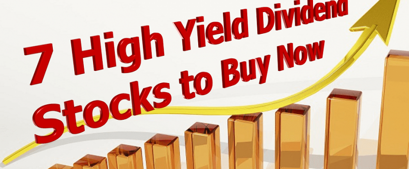 7 High Yield Dividend Stocks to Buy Now