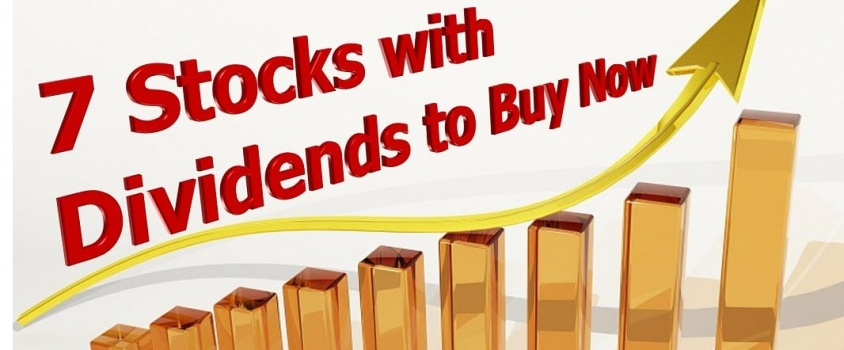 7 Stocks with Dividends to Buy Now