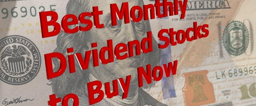 5 Best Monthly Dividend Stocks to Buy Now