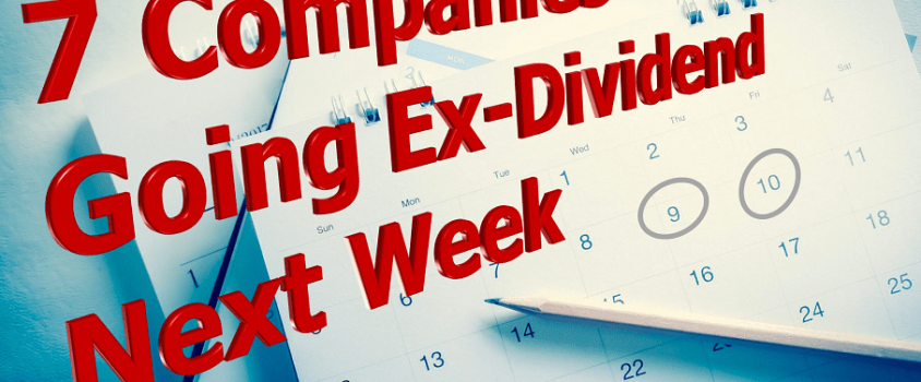7 Large-Cap Companies Going Ex-Dividend Next Week