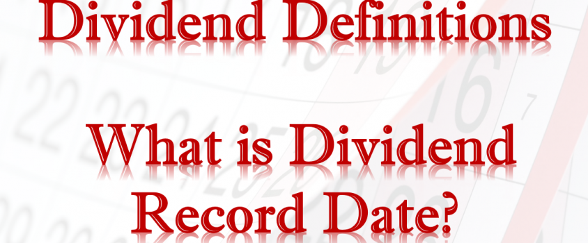 Dividend Definitions – What is Dividend Record Date?