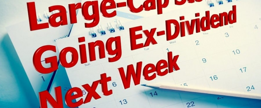 12 Large-Cap Stocks with 3%-Plus Dividend Yield Going Ex-Dividend Next Week