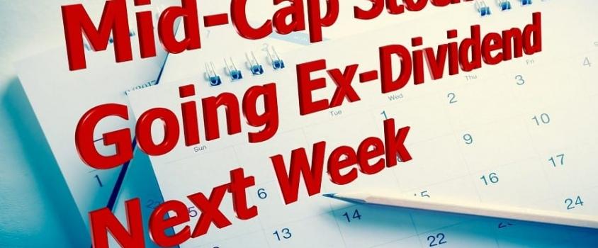 Mid-Cap Stocks Going Ex-Dividend Next Week