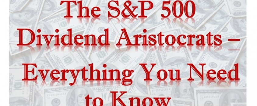 The S&P 500 Dividend Aristocrats – Everything You Need to Know