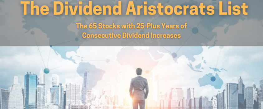 The Dividend Aristocrats List – The 65 Stocks with 25-Plus Years of Consecutive Dividend Increases